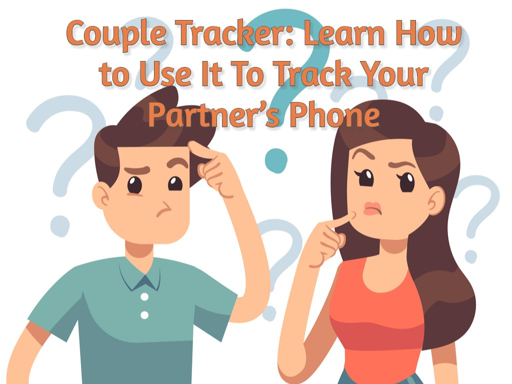 Learn How to Track Your Partner Anywhere With a Couple Tracker App