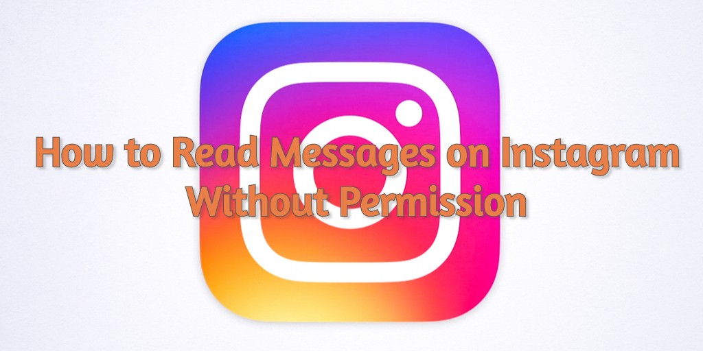 The Ultimate Guide to Instagram Spy Apps: How to Read Messages on Instagram Without Permission